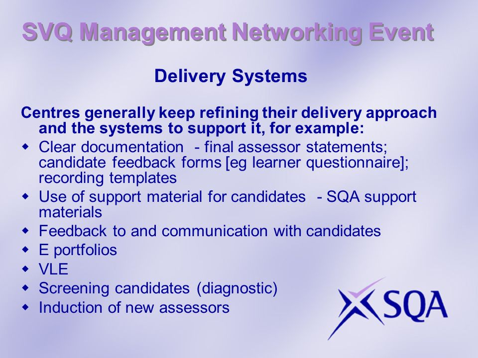 SVQ Management Networking Event Delivery Systems Centres generally keep refining their delivery approach and the systems to support it, for example: C