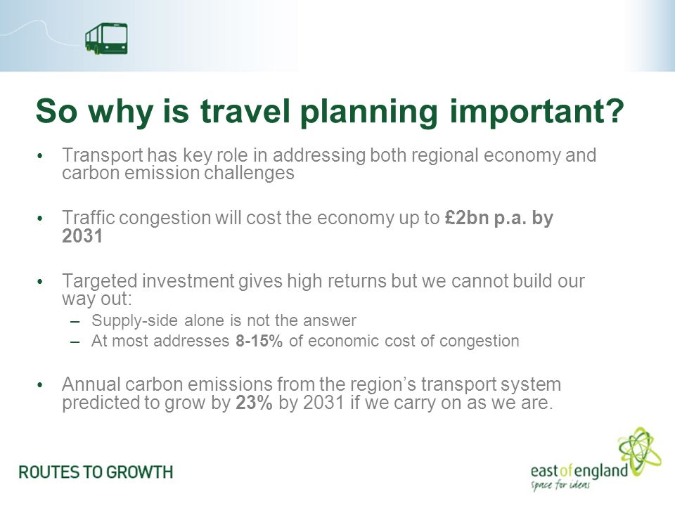 So why is travel planning important? Transport has key role in addressing both regional economy and carbon emission challenges Traffic congestion will