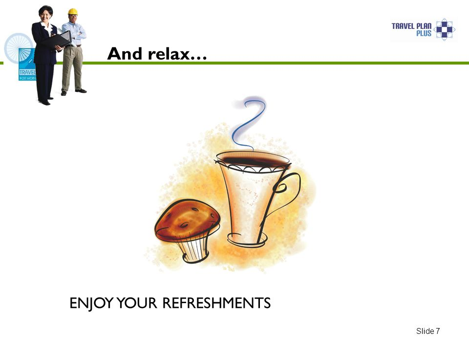 And relax… ENJOY YOUR REFRESHMENTS Slide 7