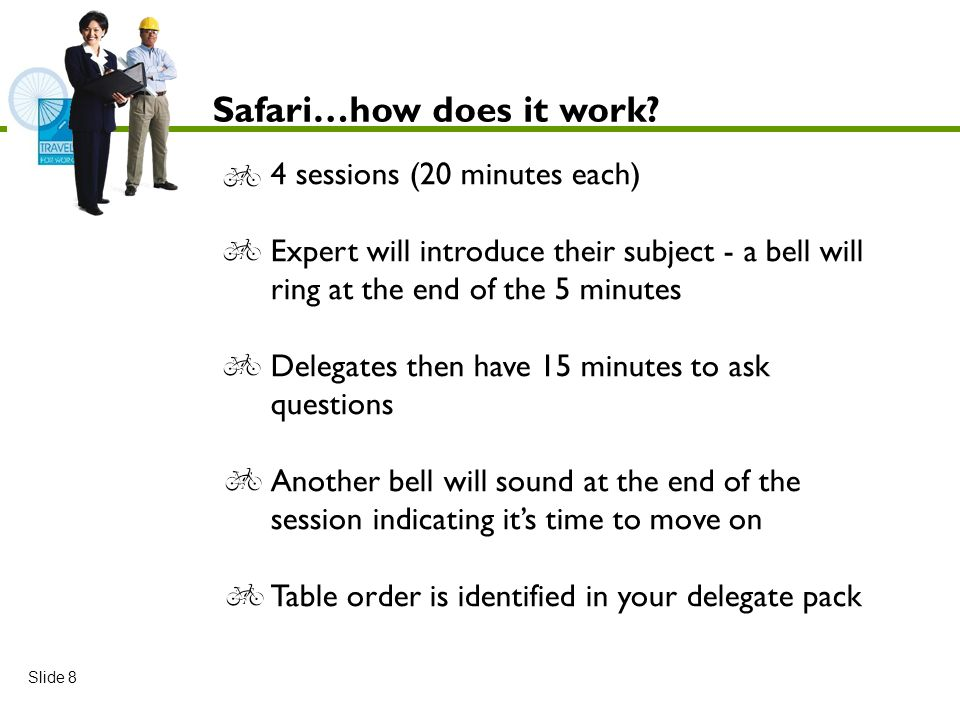 4 sessions (20 minutes each) Expert will introduce their subject - a bell will ring at the end of the 5 minutes Delegates then have 15 minutes to ask questions Another bell will sound at the end of the session indicating its time to move on Table order is identified in your delegate pack Safari…how does it work.