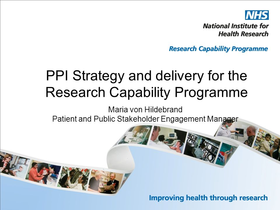 PPI Strategy and delivery for the Research Capability Programme Maria von Hildebrand Patient and Public Stakeholder Engagement Manager