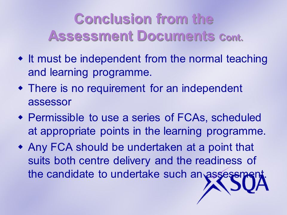 Conclusion from the Assessment Documents Cont. It must be independent from the normal teaching and learning programme. There is no requirement for an