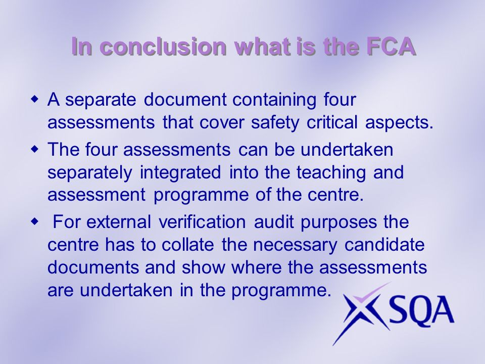 In conclusion what is the FCA A separate document containing four assessments that cover safety critical aspects.