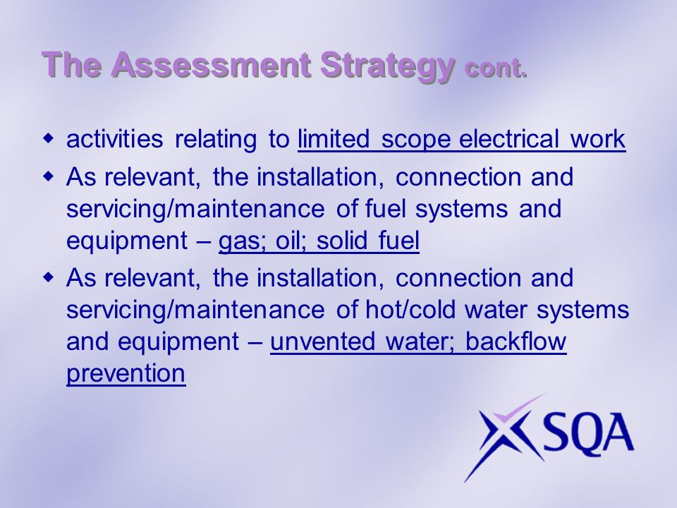 The Assessment Strategy cont. activities relating to limited scope electrical work As relevant, the installation, connection and servicing/maintenance