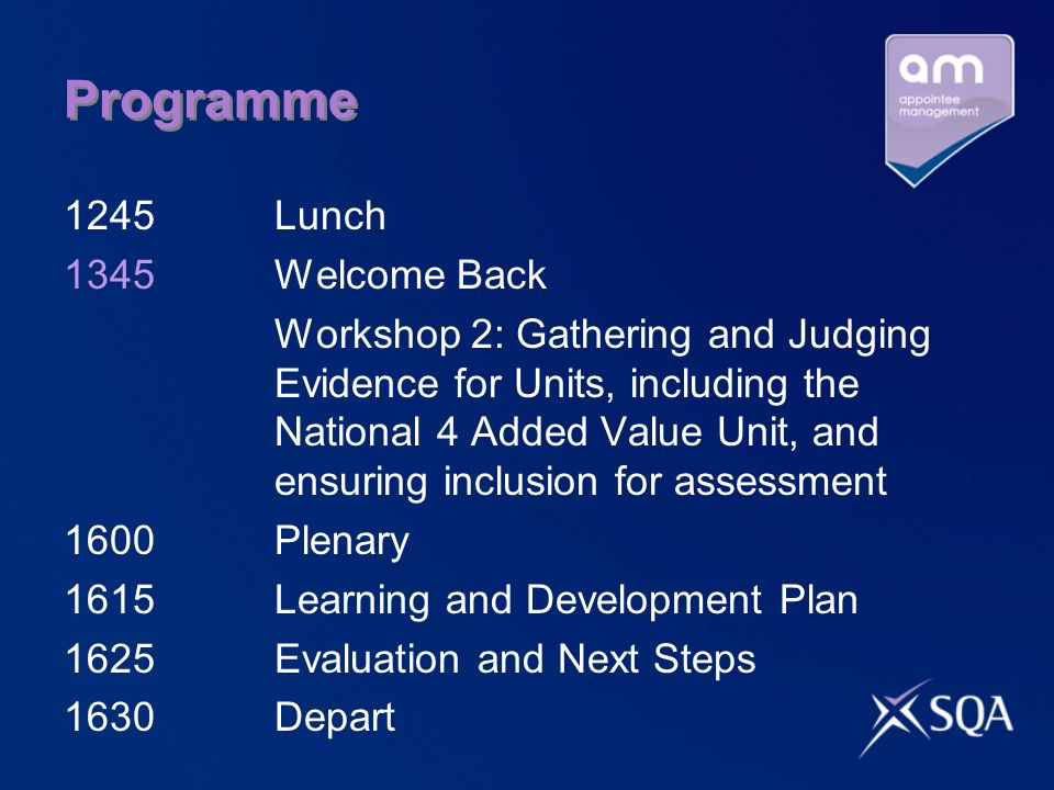 Programme 1245 Lunch 1345 Welcome Back Workshop 2: Gathering and Judging Evidence for Units, including the National 4 Added Value Unit, and ensuring i