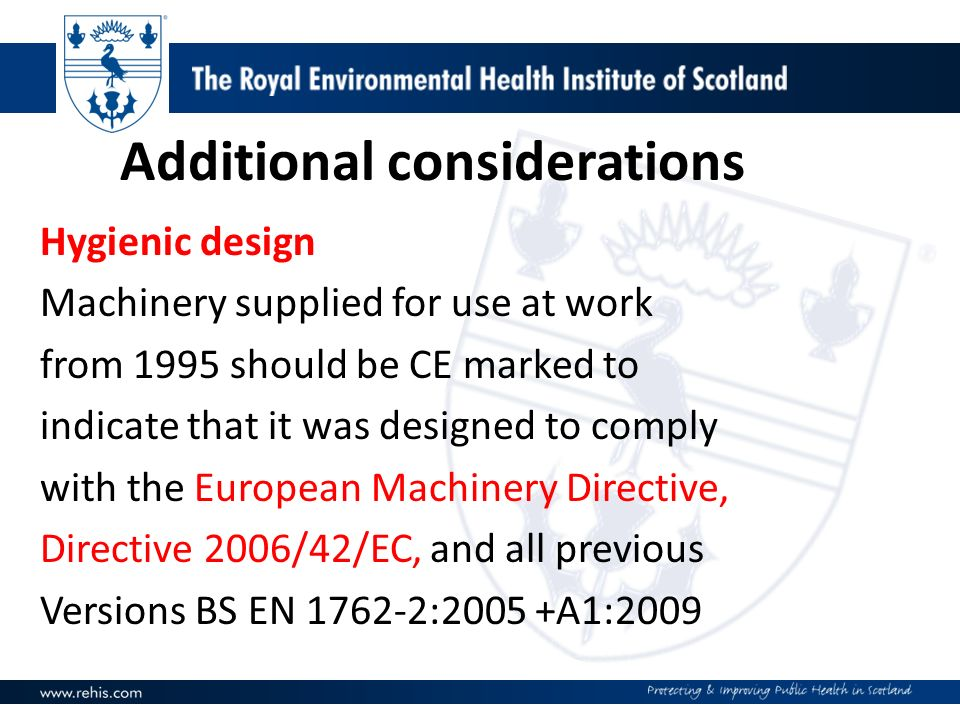 Additional considerations Hygienic design Machinery supplied for use at work from 1995 should be CE marked to indicate that it was designed to comply