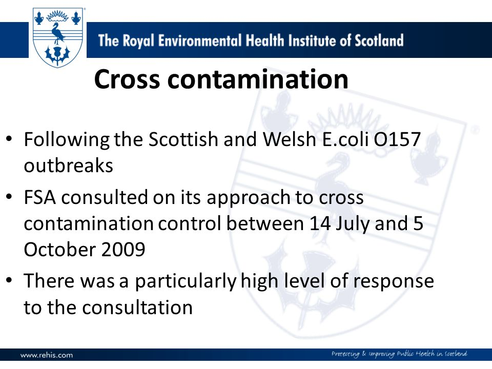 Cross contamination Following the Scottish and Welsh E.coli O157 outbreaks FSA consulted on its approach to cross contamination control between 14 Jul