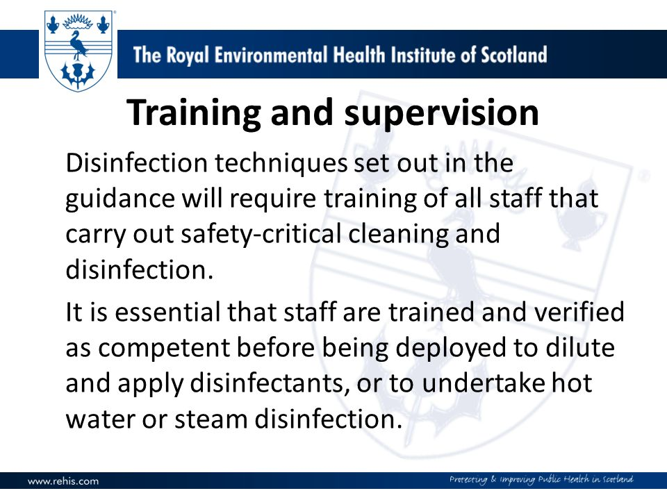 Training and supervision Disinfection techniques set out in the guidance will require training of all staff that carry out safety-critical cleaning and disinfection.