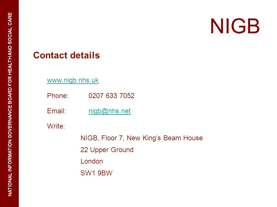NIGB Contact details www.nigb.nhs.uk Phone: 0207 633 7052 Email: nigb@nhs.netnigb@nhs.net Write: NIGB, Floor 7, New Kings Beam House 22 Upper Ground L
