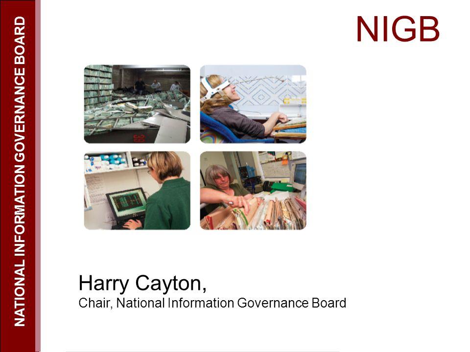 NIGB NATIONAL INFORMATION GOVERNANCE BOARD Harry Cayton, Chair, National Information Governance Board