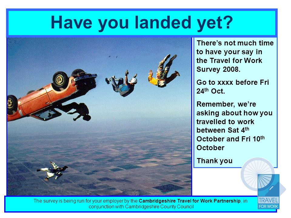 Have you landed yet. Theres not much time to have your say in the Travel for Work Survey 2008.