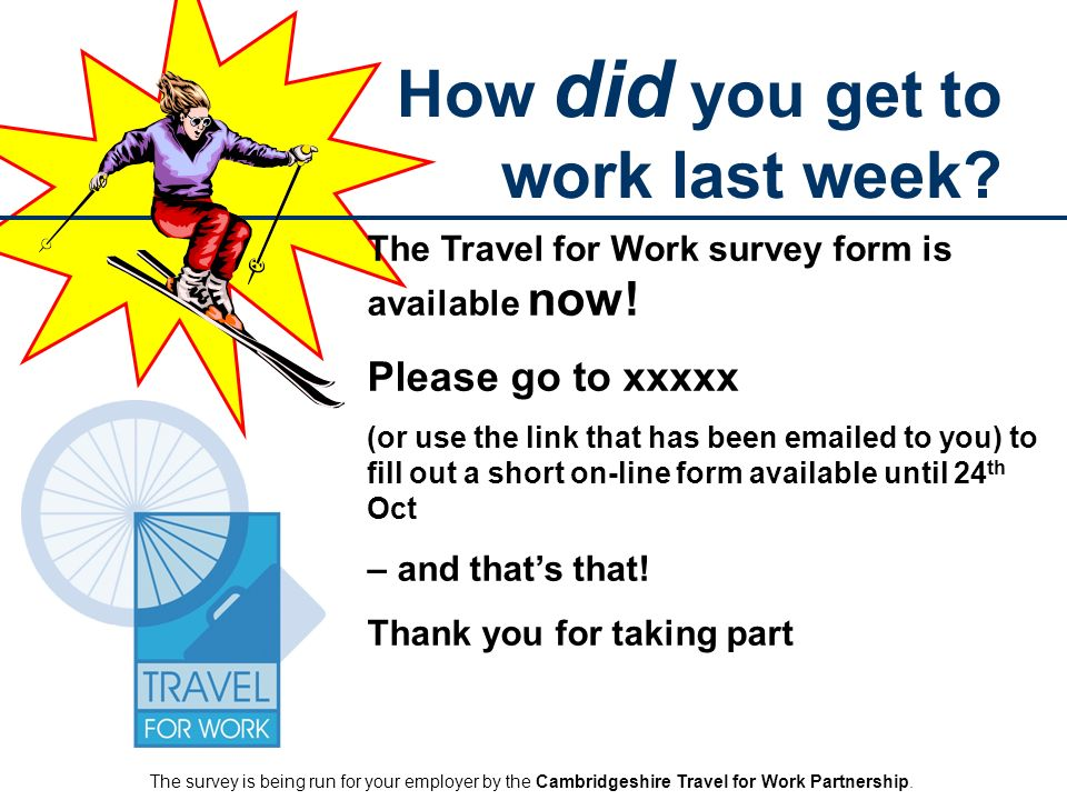 How did you get to work last week. The Travel for Work survey form is available now.