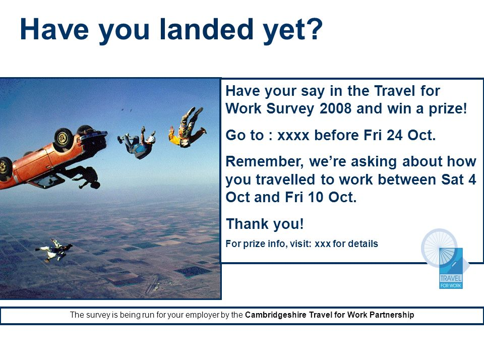 Have you landed yet. Have your say in the Travel for Work Survey 2008 and win a prize.