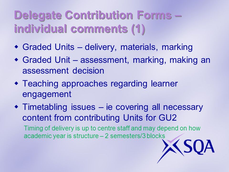Delegate Contribution Forms – individual comments (1) Graded Units – delivery, materials, marking Graded Unit – assessment, marking, making an assessm