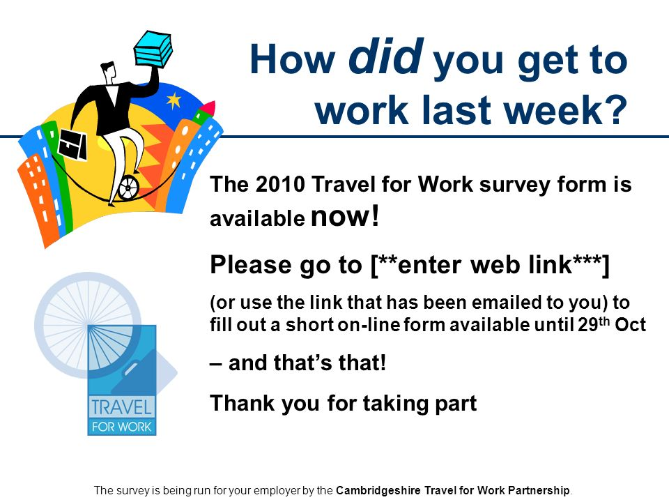 How did you get to work last week. The 2010 Travel for Work survey form is available now.