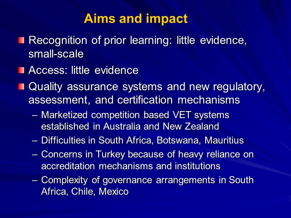 Aims and impact Recognition of prior learning: little evidence, small-scale Access: little evidence Quality assurance systems and new regulatory, asse