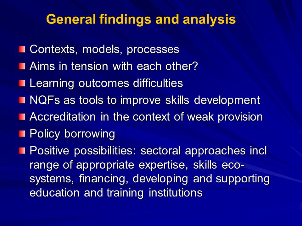 General findings and analysis Contexts, models, processes Aims in tension with each other? Learning outcomes difficulties NQFs as tools to improve ski