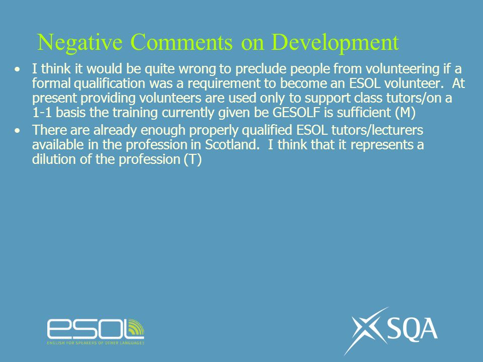 Negative Comments on Development I think it would be quite wrong to preclude people from volunteering if a formal qualification was a requirement to b