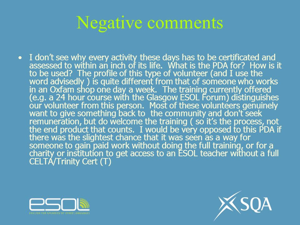 Negative comments I dont see why every activity these days has to be certificated and assessed to within an inch of its life. What is the PDA for? How