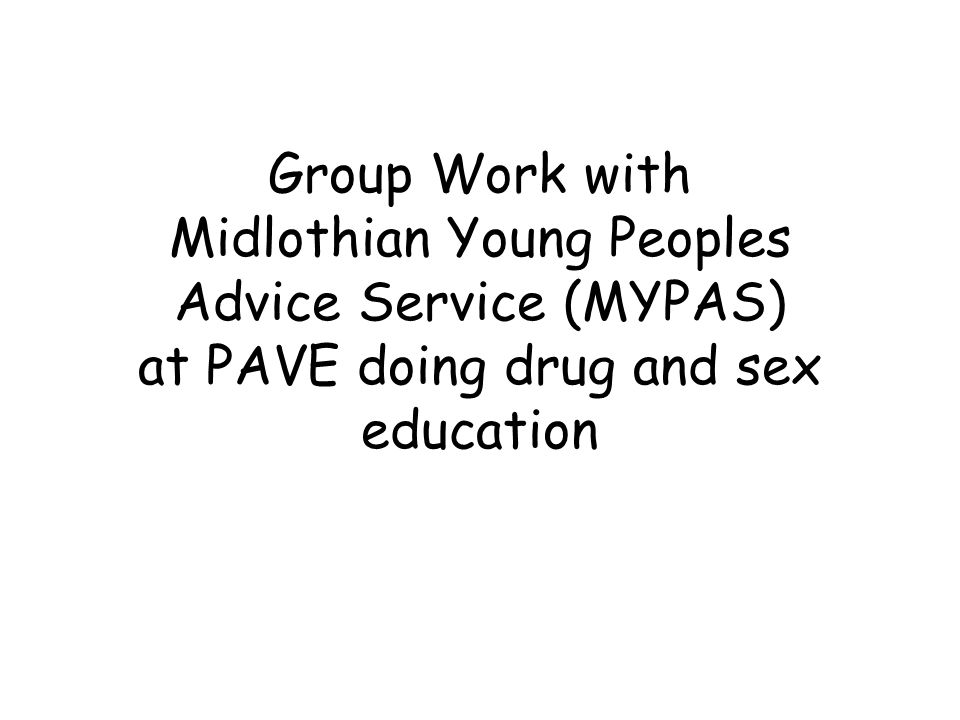 Group Work with Midlothian Young Peoples Advice Service (MYPAS) at PAVE doing drug and sex education