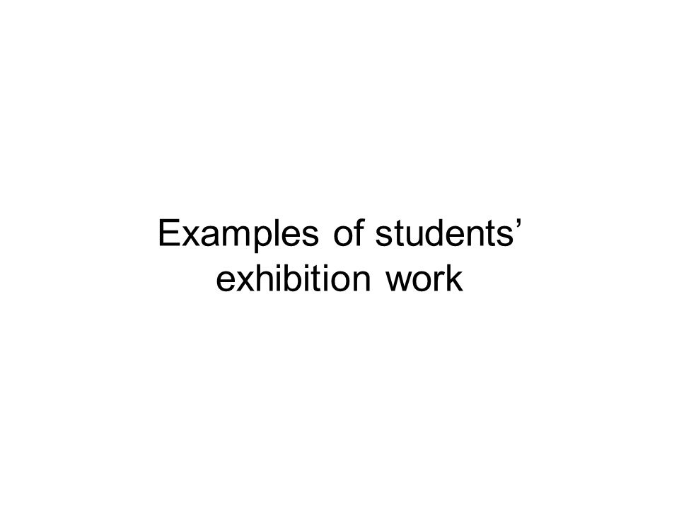 Examples of students exhibition work