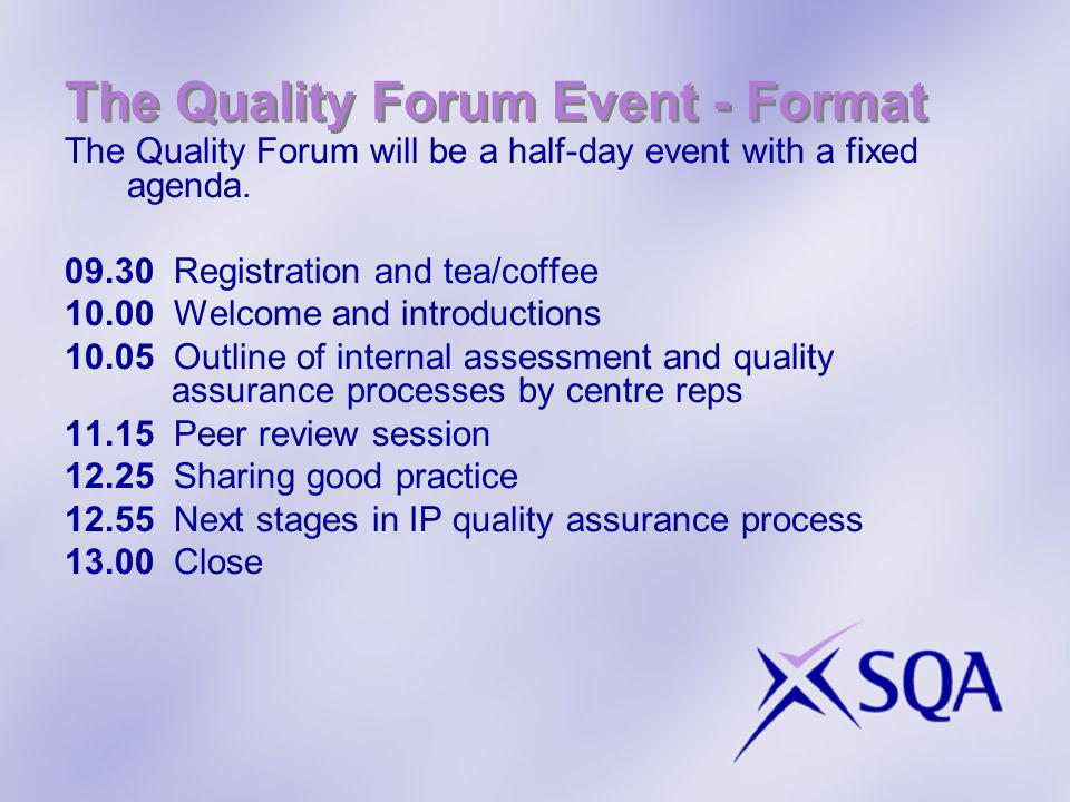 The Quality Forum Event - Format The Quality Forum will be a half-day event with a fixed agenda.