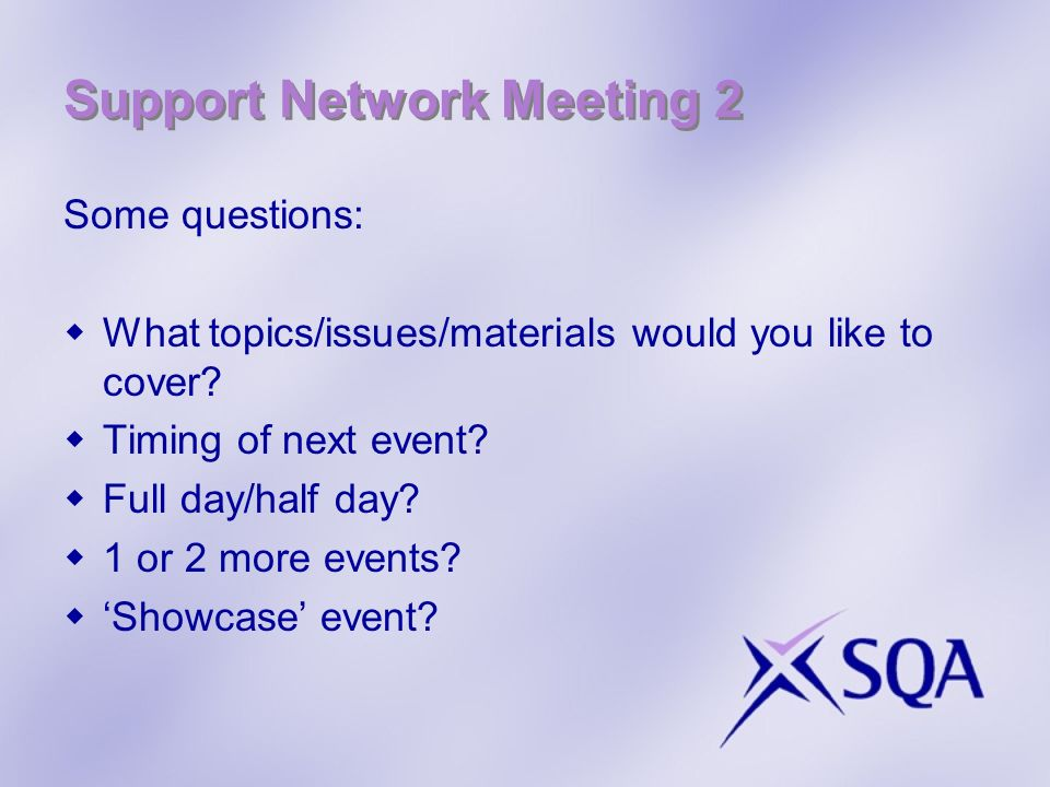 Support Network Meeting 2 Some questions: What topics/issues/materials would you like to cover.