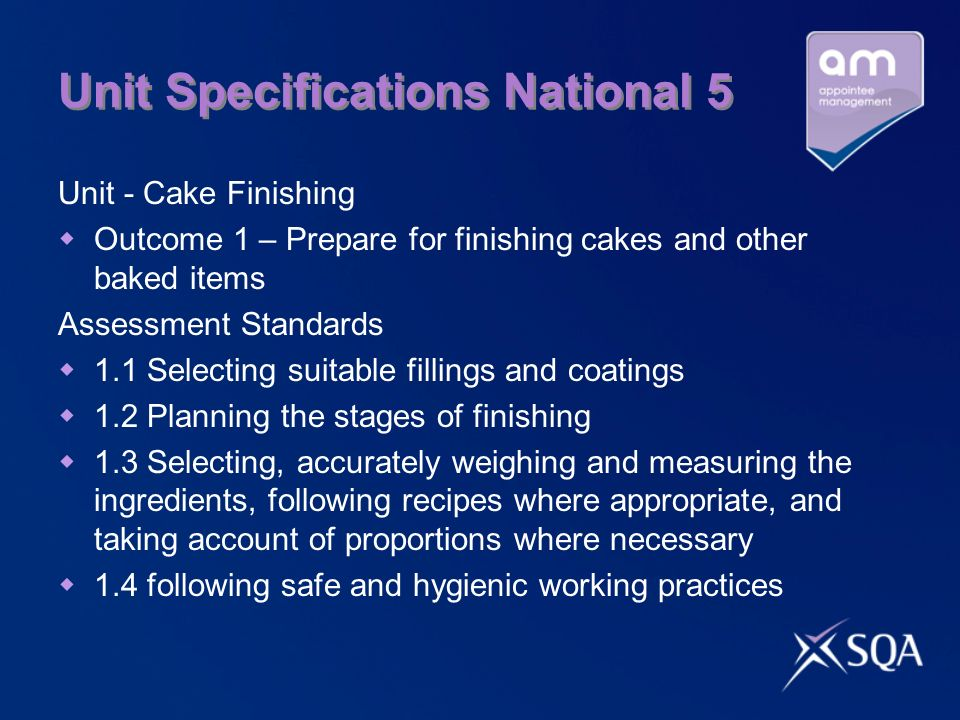 Unit Specifications National 5 Unit - Cake Finishing Outcome 1 – Prepare for finishing cakes and other baked items Assessment Standards 1.1 Selecting