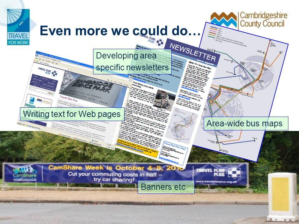 Writing text for Web pages Developing area specific newsletters Area-wide bus maps Banners etc Even more we could do…