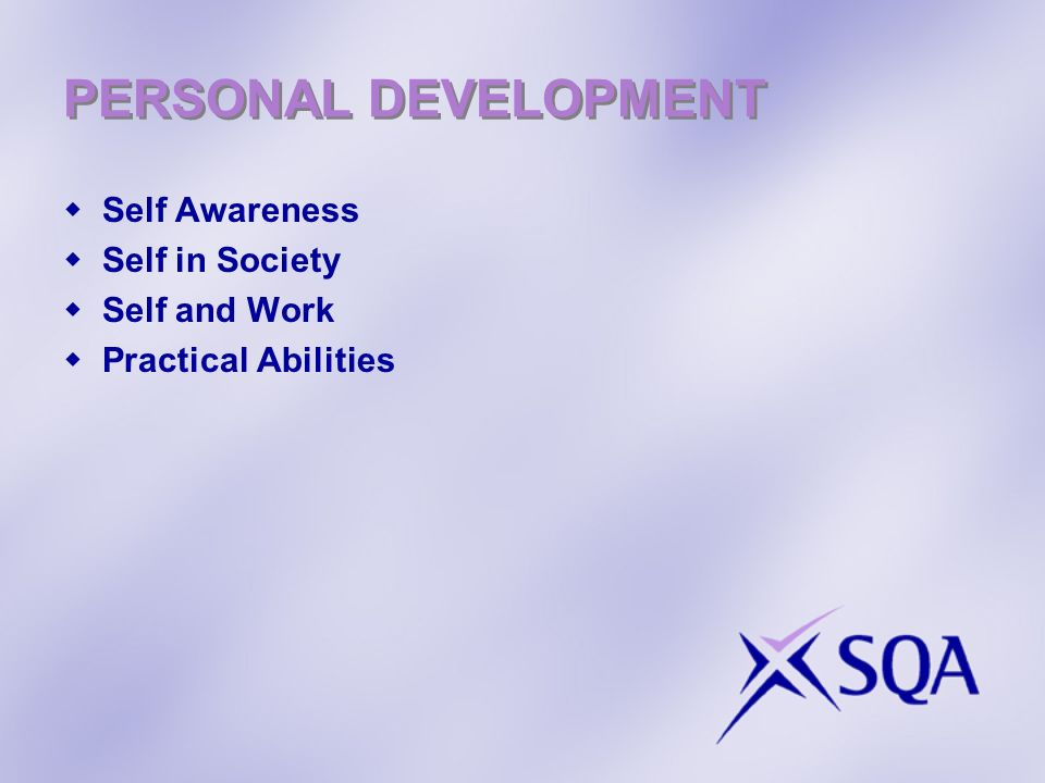 PERSONAL DEVELOPMENT Self Awareness Self in Society Self and Work Practical Abilities