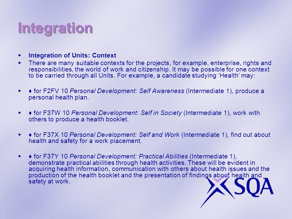 Integration Integration of Units: Context There are many suitable contexts for the projects, for example, enterprise, rights and responsibilities, the world of work and citizenship.