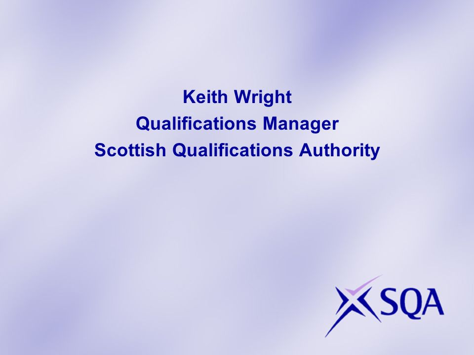 Keith Wright Qualifications Manager Scottish Qualifications Authority