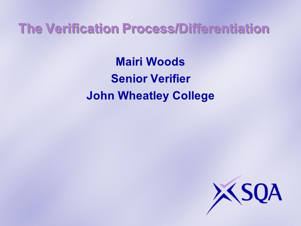 The Verification Process/Differentiation Mairi Woods Senior Verifier John Wheatley College