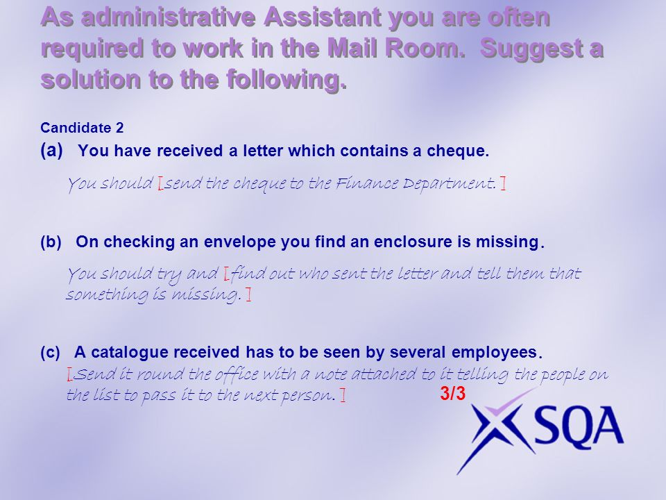 As administrative Assistant you are often required to work in the Mail Room. Suggest a solution to the following. Candidate 2 (a) You have received a