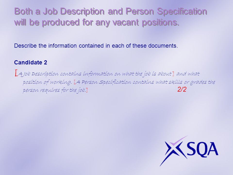 Both a Job Description and Person Specification will be produced for any vacant positions. Describe the information contained in each of these documen