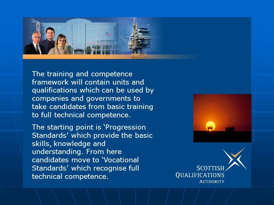 The training and competence framework will contain units and qualifications which can be used by companies and governments to take candidates from basic training to full technical competence.