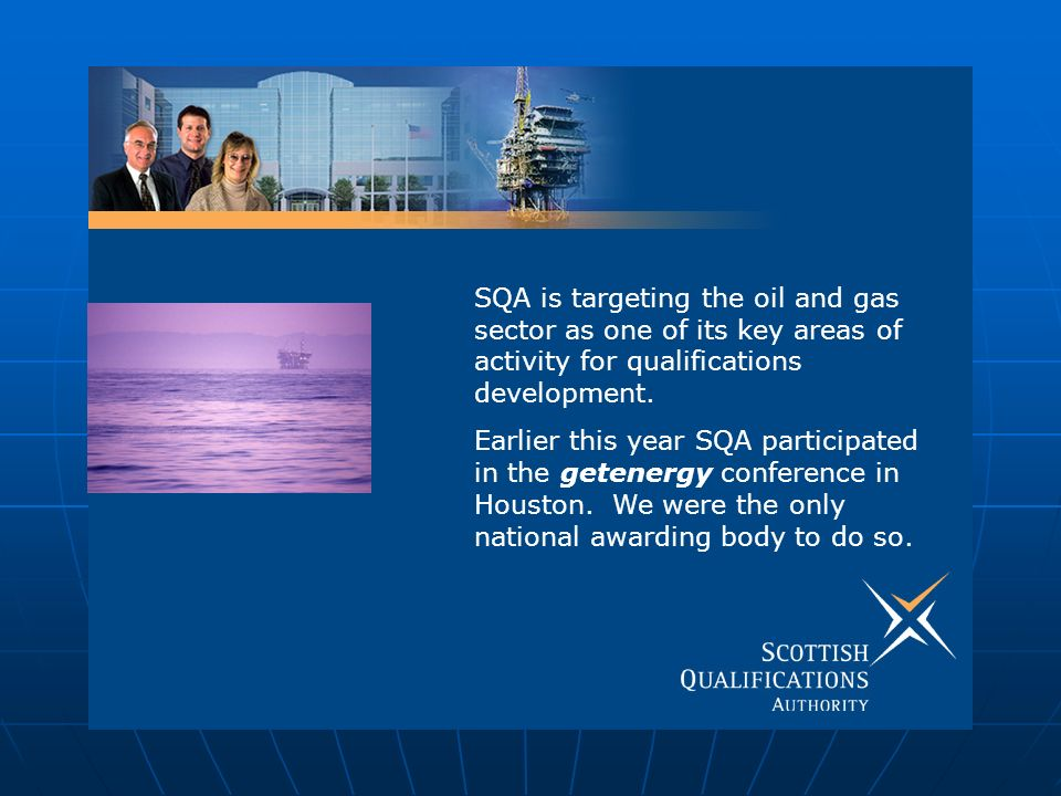 SQA is targeting the oil and gas sector as one of its key areas of activity for qualifications development.