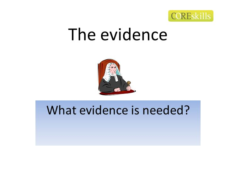 The evidence What evidence is needed?