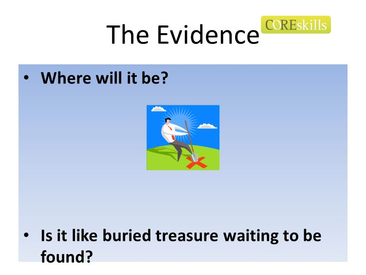 The Evidence Where will it be? Is it like buried treasure waiting to be found?