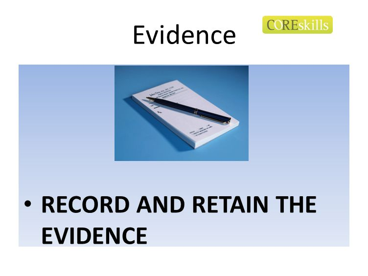 Evidence RECORD AND RETAIN THE EVIDENCE