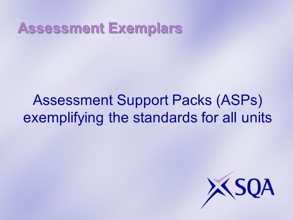 Assessment Support Packs (ASPs) exemplifying the standards for all units Assessment Exemplars