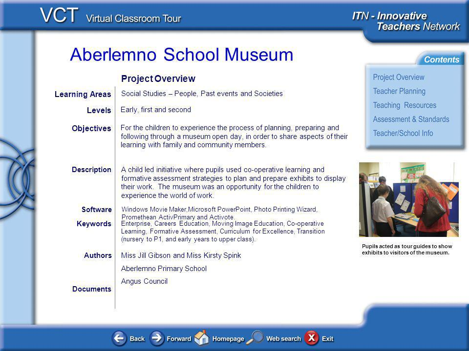 Aberlemno School Museum Documents AuthorsMiss Jill Gibson and Miss Kirsty Spink Aberlemno Primary School Angus Council For the children to experience the process of planning, preparing and following through a museum open day, in order to share aspects of their learning with family and community members.