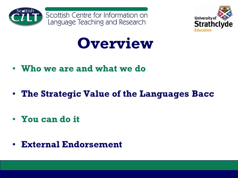 Overview Who we are and what we do The Strategic Value of the Languages Bacc You can do it External Endorsement