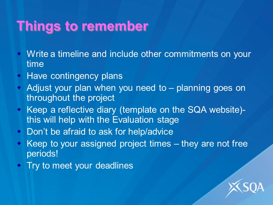 Things to remember Write a timeline and include other commitments on your time Have contingency plans Adjust your plan when you need to – planning goe