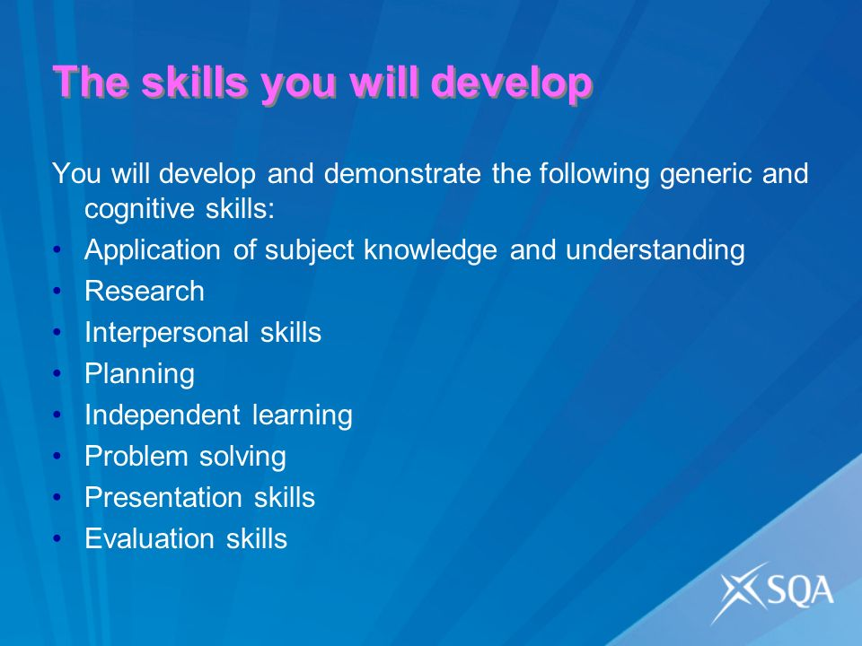 The skills you will develop You will develop and demonstrate the following generic and cognitive skills: Application of subject knowledge and understanding Research Interpersonal skills Planning Independent learning Problem solving Presentation skills Evaluation skills