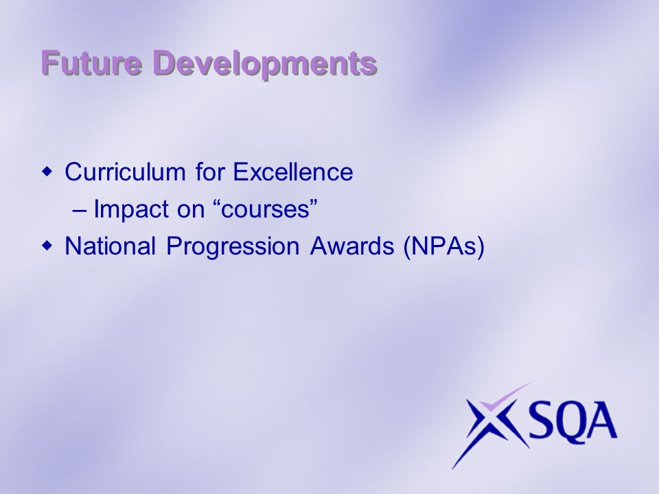 Future Developments Curriculum for Excellence –Impact on courses National Progression Awards (NPAs)