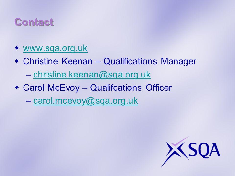 Contact www.sqa.org.uk Christine Keenan – Qualifications Manager –christine.keenan@sqa.org.ukchristine.keenan@sqa.org.uk Carol McEvoy – Qualifcations Officer –carol.mcevoy@sqa.org.ukcarol.mcevoy@sqa.org.uk