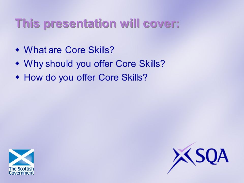 This presentation will cover: What are Core Skills.