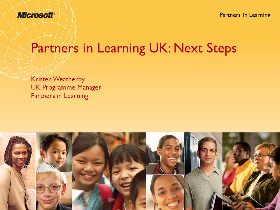 Partners in Learning Partners in Learning UK: Next Steps Kristen Weatherby UK Programme Manager Partners in Learning