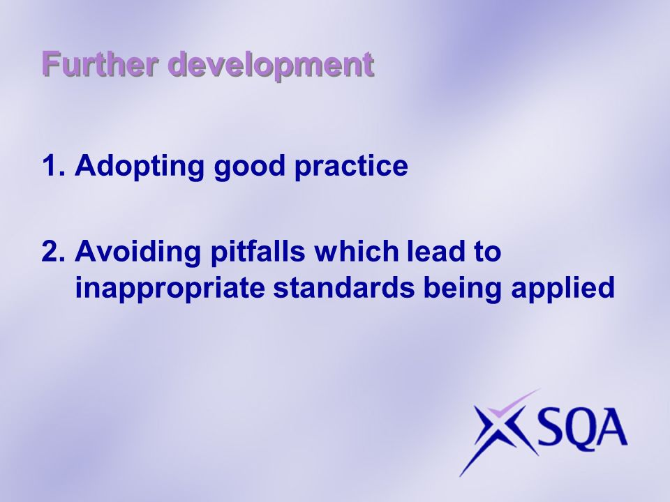 Further development 1.Adopting good practice 2.Avoiding pitfalls which lead to inappropriate standards being applied